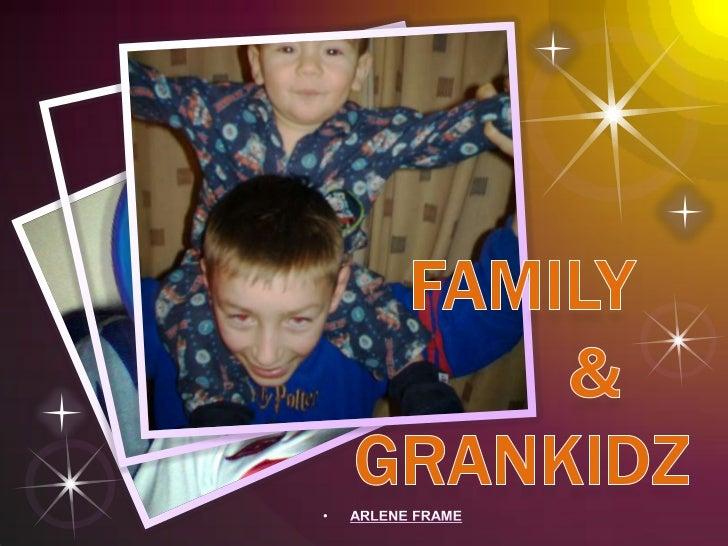 family &grankidz<br />Arlene Frame<br />