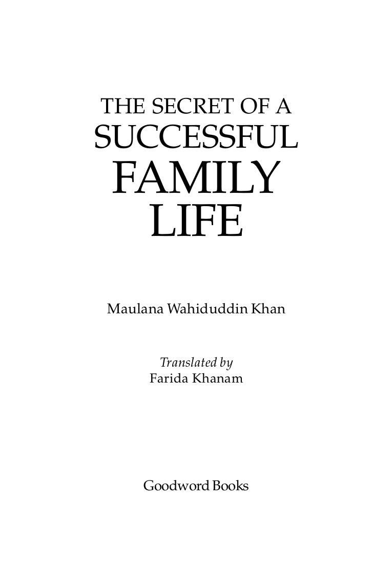 THE SECRET OF ASUCCESSFULFAMILY LIFEMaulana Wahiduddin Khan      Translated by     Farida Khanam    Goodword Books