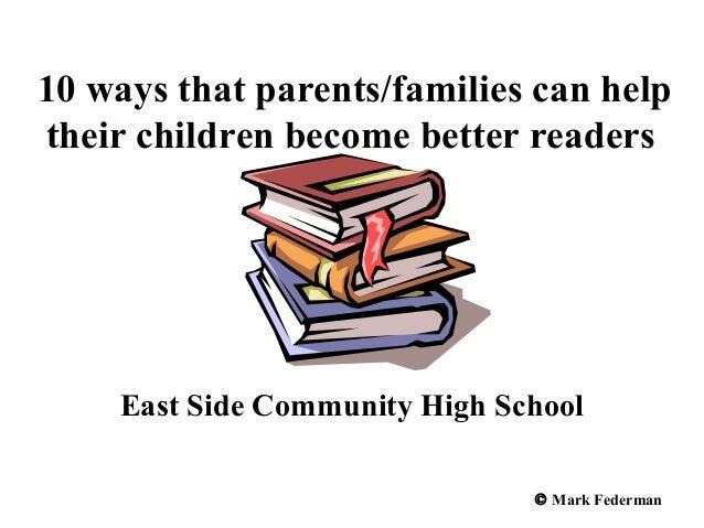 10 ways that parents/families can helptheir children become better readersEast Side Community High School© Mark Federman