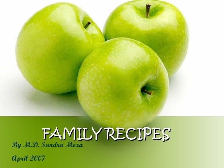FAMILY RECIPES By M.D. Sandra Meza April 2007