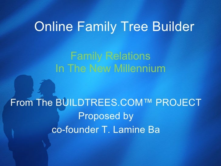 Family Relations In The New Millennium From The BUILDTREES.COM™ PROJECT Proposed by co-founder T. Lamine Ba Online Family ...