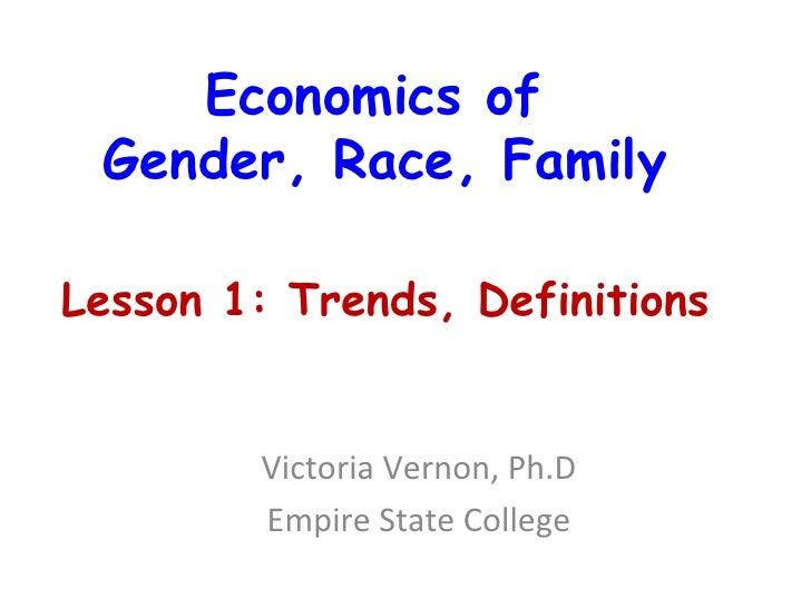 Economics of  Gender, Race, Family Victoria Vernon, Ph.D Empire State College Lesson 1: Trends, Definitions