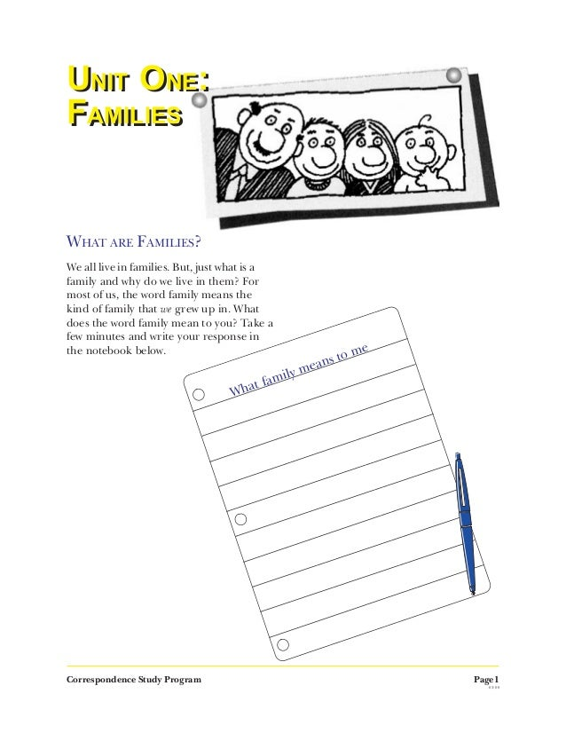 Page1 03/00 Correspondence Study Program UNIT ONE: FAMILIES UNIT ONE: FAMILIES WHAT ARE FAMILIES? We all live in families....