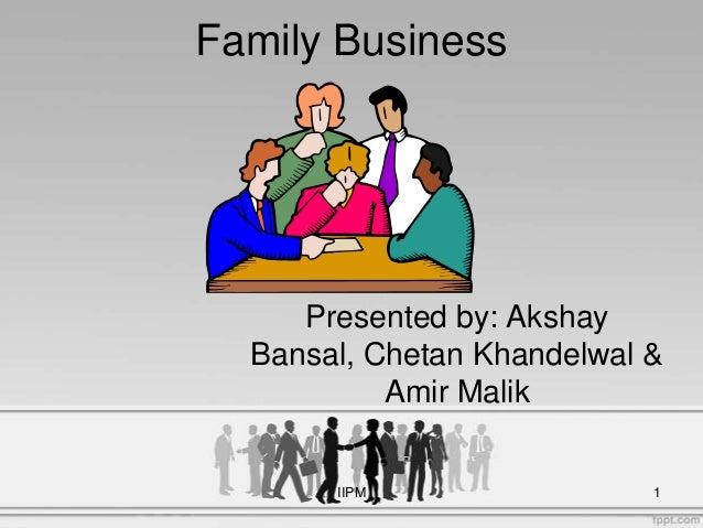 Family BusinessPresented by: AkshayBansal, Chetan Khandelwal &Amir Malik1IIPM
