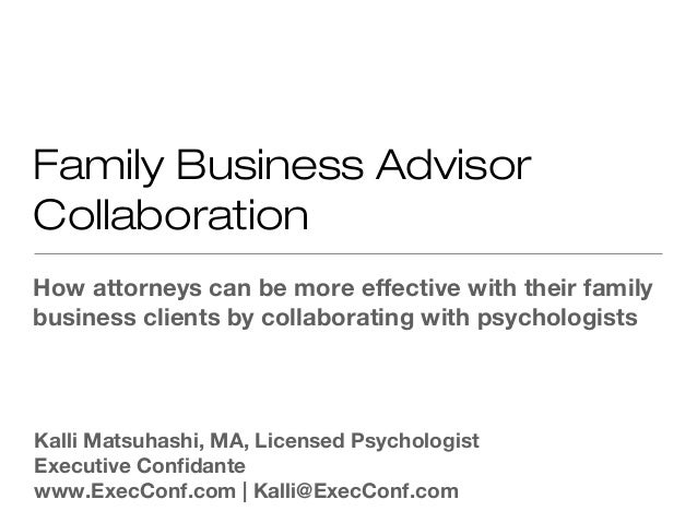 Family Business AdvisorCollaborationHow attorneys can be more effective with their familybusiness clients by collaborating...