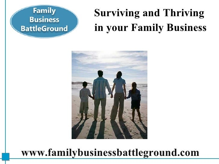 Surviving and Thriving  in your Family Business www.FamilyBusinessBattleGround.com