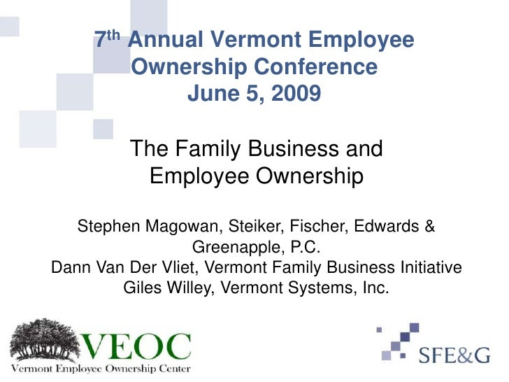 7th Annual Vermont Employee          Ownership Conference              June 5, 2009            The Family Business and    ...