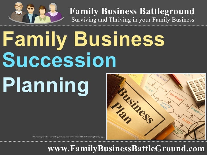 Family Business  Succession  Planning   www.FamilyBusinessBattleGround.com Family Business Battleground Surviving and Thri...