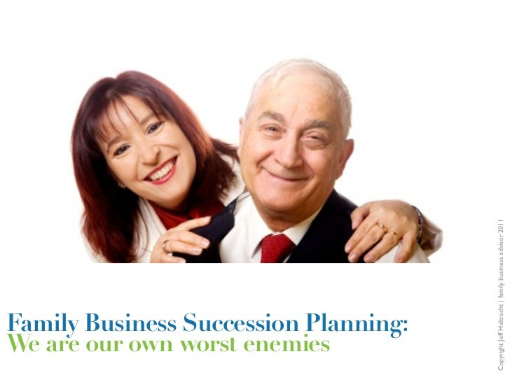 Copyright Jeff Haltrecht | family business advisor 2011Family Business Succession Planning:We are our own worst enemies