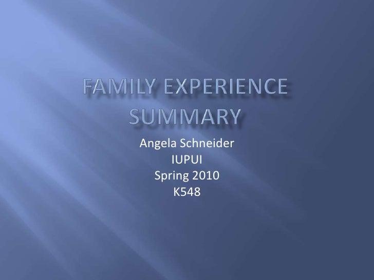 Family ExperienceSummary<br />Angela Schneider<br />IUPUI<br />Spring 2010<br />K548<br />