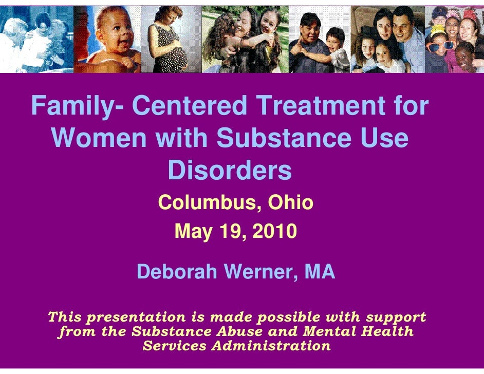 Family- Centered Treatment for Women with Substance Use          Disorders              Columbus, Ohio               May 1...