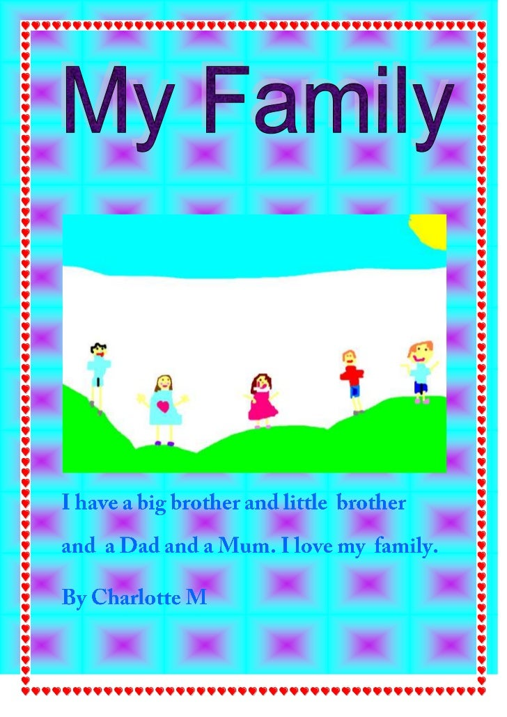 I have a big brother and little  brother  and  a Dad and a Mum. I love my  family.<br />By Charlotte M<br />