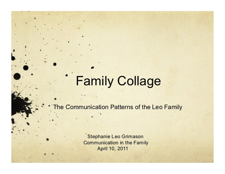 Family CollageThe Communication Patterns of the Leo Family           Stephanie Leo Grimason          Communication in the ...