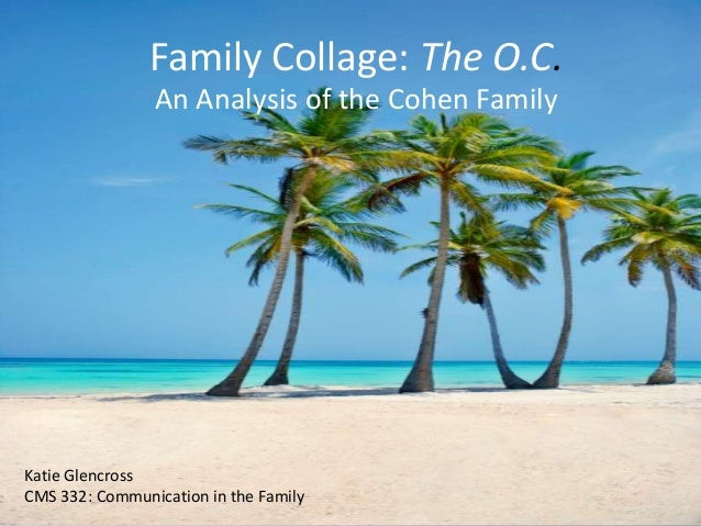 Family Collage: The O.C.                An Analysis of the Cohen FamilyKatie GlencrossCMS 332: Communication in the Family