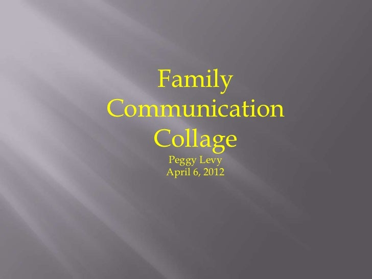 FamilyCommunication   Collage    Peggy Levy    April 6, 2012