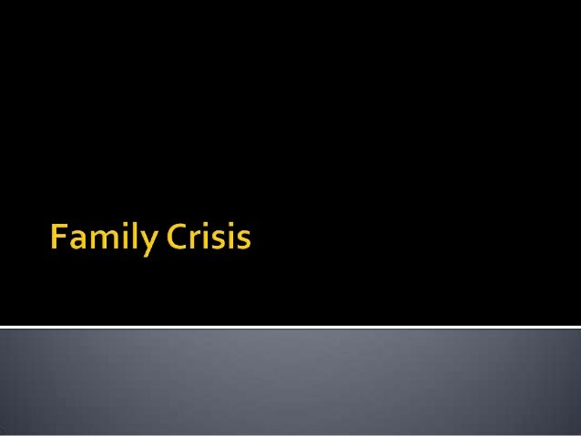    A family crisis occurs when a family has to    change. It is a turning point: things will    either get better, or the...