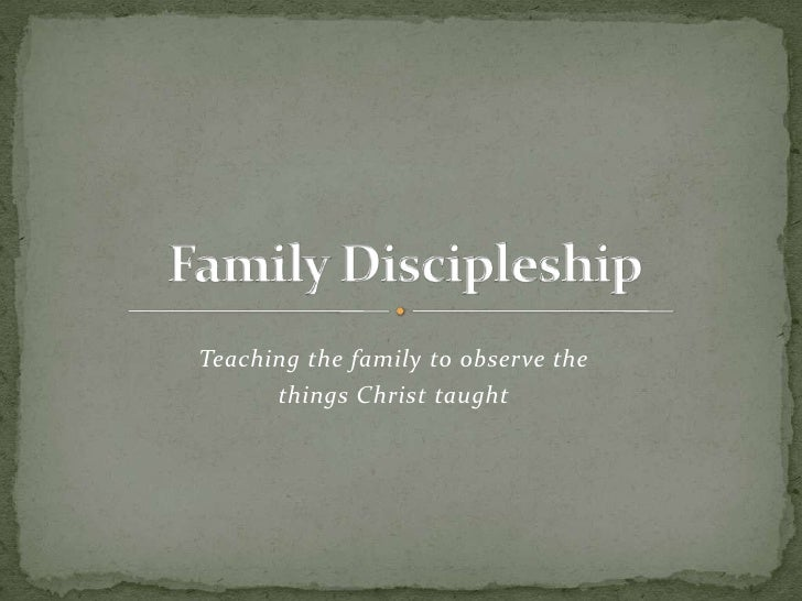 Teaching the family to observe the      things Christ taught