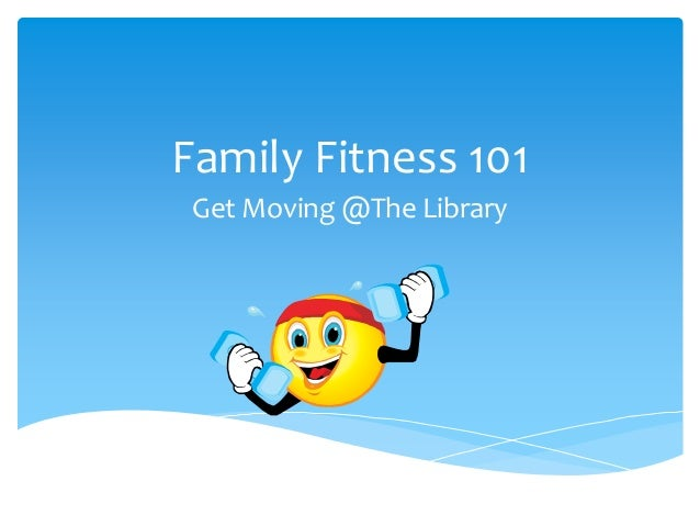 Family Fitness 101 Get Moving @The Library