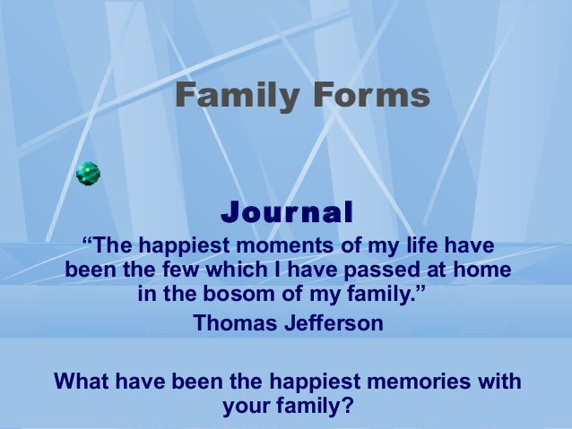 """Family Forms              Jour nal """"The happiest moments of my life havebeen the few which I have passed at home       in ..."""