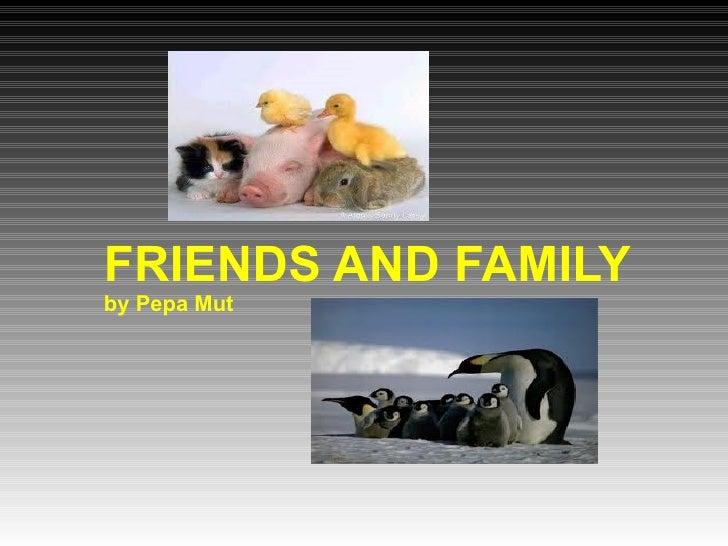 FRIENDS AND FAMILY by Pepa Mut