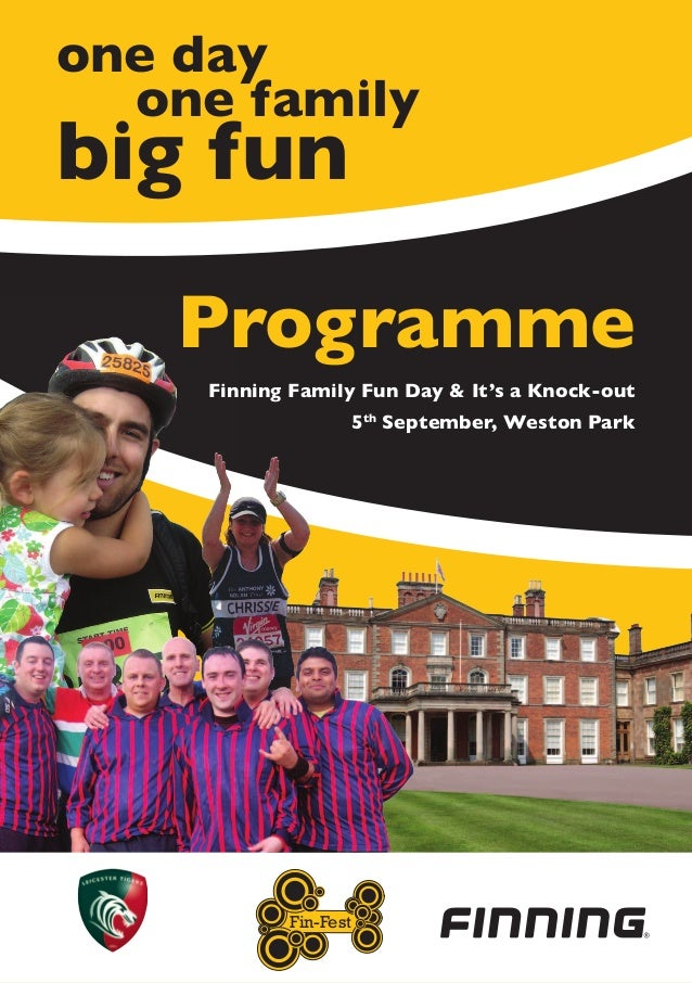 one day	 one familybig fun    Programme     Finning Family Fun Day & It's a Knock-out                       5th September,...