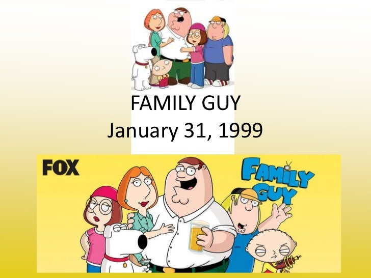 FAMILY GUYJanuary 31, 1999