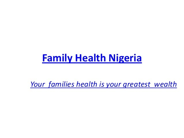 Family Health NigeriaYour families health is your greatest wealth