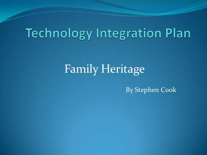 Technology Integration Plan<br />Family Heritage<br />By Stephen Cook<br />