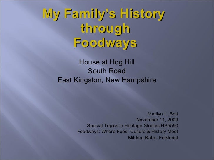 My Family's History  through Foodways House at Hog Hill South Road East Kingston, New Hampshire Marilyn L. Bott November 1...
