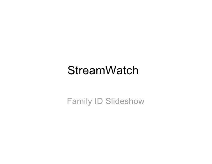 StreamWatch  Family ID Slideshow