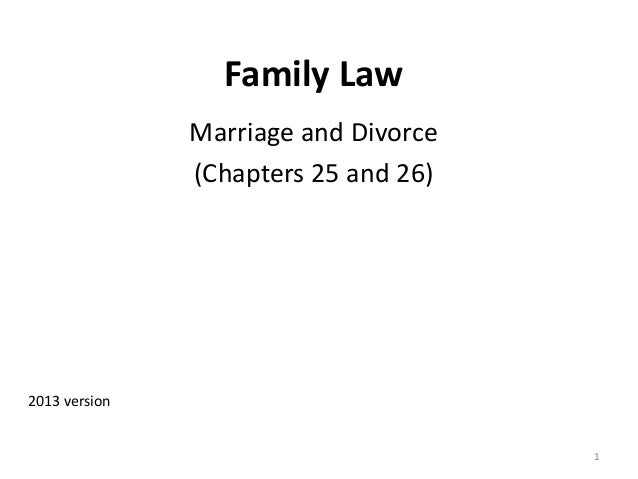Family Law Marriage and Divorce (Chapters 25 and 26) 2013 version 1