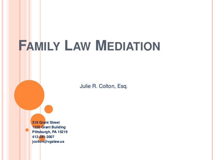 FAMILY LAW MEDIATION                        Julie R. Colton, Esq. 310 Grant Street 1220 Grant Building Pittsburgh, PA 1521...
