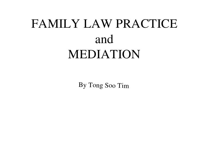 FAMILY LAW PRACTICE and MEDIATION By Tong Soo Tim