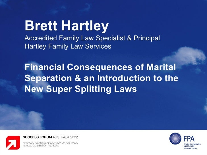 Brett Hartley Accredited Family Law Specialist & Principal Hartley Family Law Services Financial Consequences of Marital S...