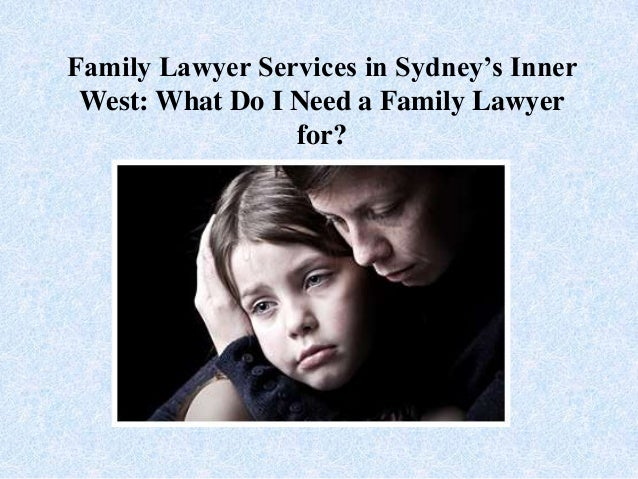 Family Lawyer Services in Sydney's InnerWest: What Do I Need a Family Lawyerfor?