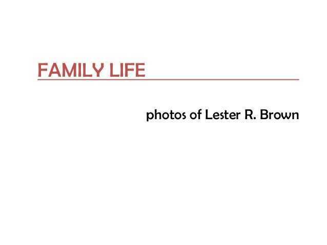 FAMILY LIFE photos of Lester R. Brown