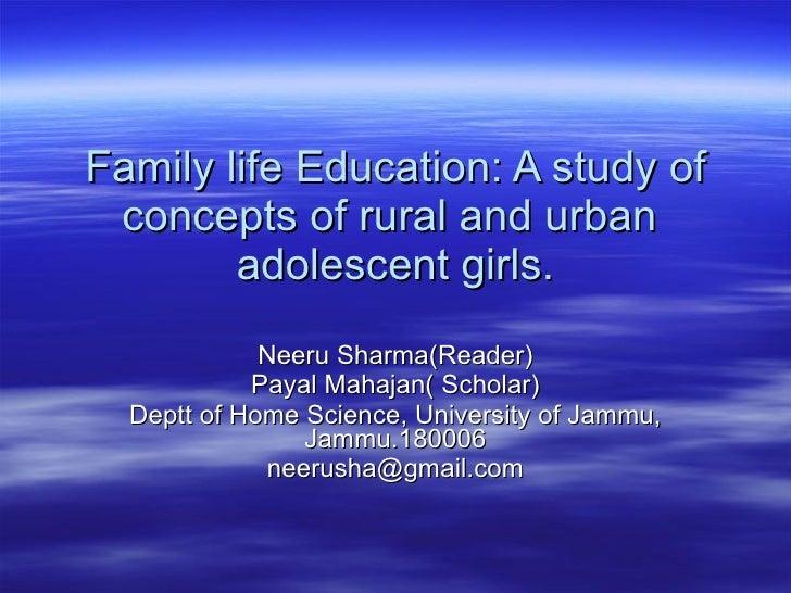Family life Education: A study of concepts of rural and urban  adolescent girls. Neeru Sharma(Reader) Payal Mahajan( Schol...