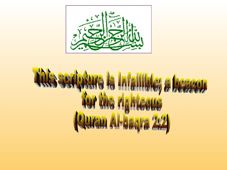 This scripture is Infallible; a beacon  for the righteous  (Quran Al-baqra 2:2)