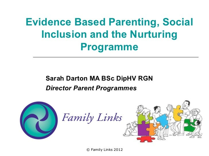 Evidence Based Parenting, Social   Inclusion and the Nurturing           Programme   Sarah Darton MA BSc DipHV RGN   Direc...