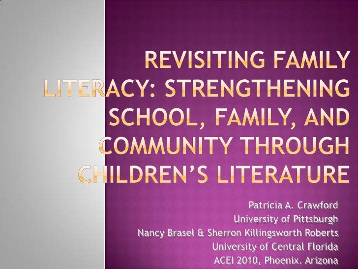 Revisiting Family Literacy: Strengthening School, Family, and Community Through Children's Literature<br />Patricia A. Cra...