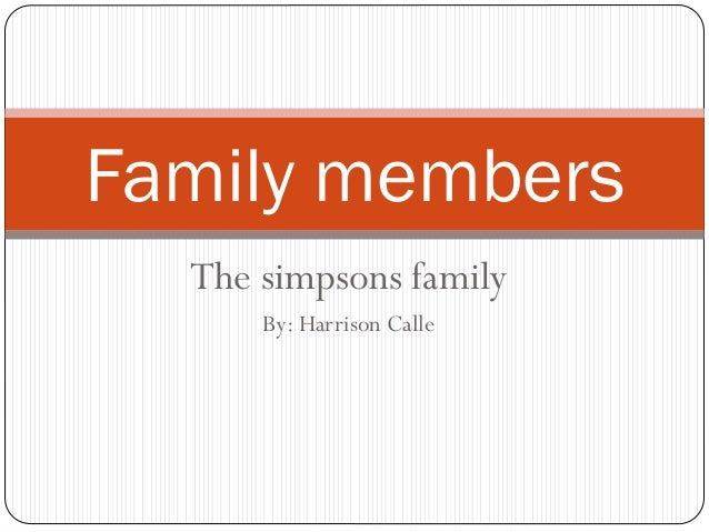 The simpsons family By: Harrison Calle Family members