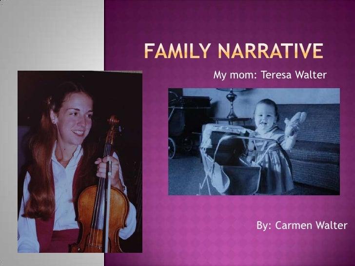 Family Narrative<br />My mom: Teresa Walter<br />By: Carmen Walter<br />