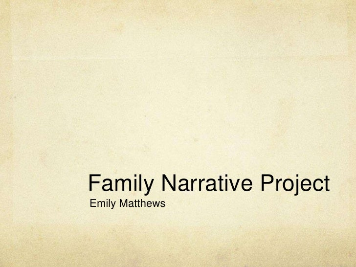 Family Narrative Project<br />Emily Matthews<br />