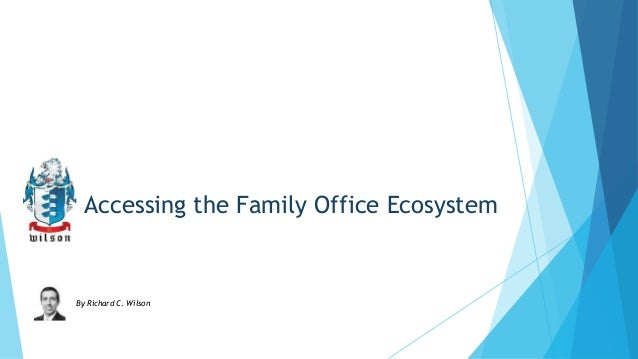 Accessing the Family Office Ecosystem  By Richard C. Wilson