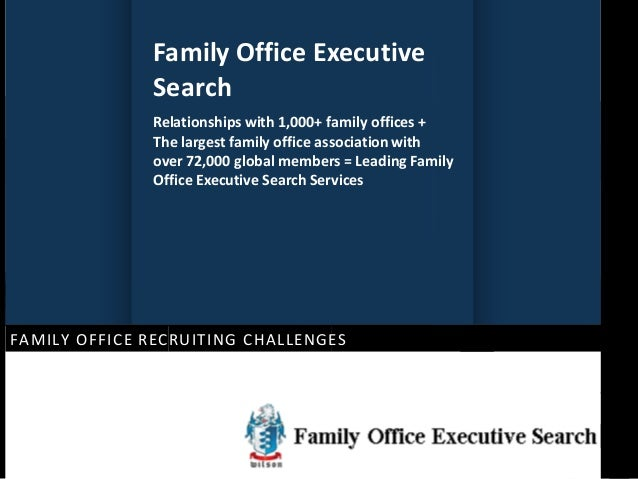 Family Office Executive Search Relationships with 1,000+ family offices + The largest family office association with over ...