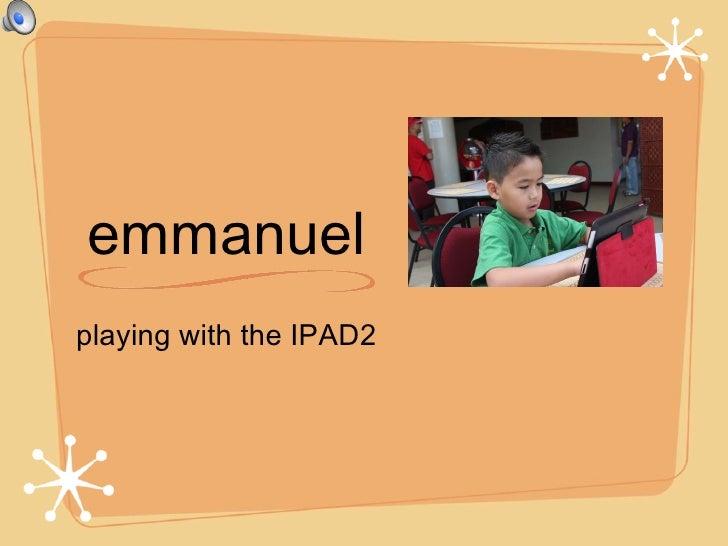 emmanuel <ul><li>playing with the IPAD2 </li></ul>