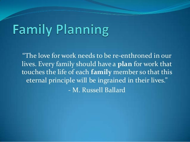 """The love for work needs to be re-enthroned in ourlives. Every family should have a plan for work thattouches the life of ..."