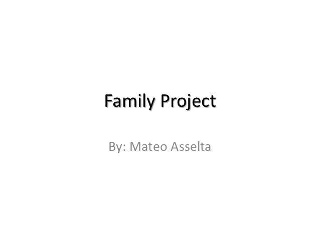 Family ProjectBy: Mateo Asselta