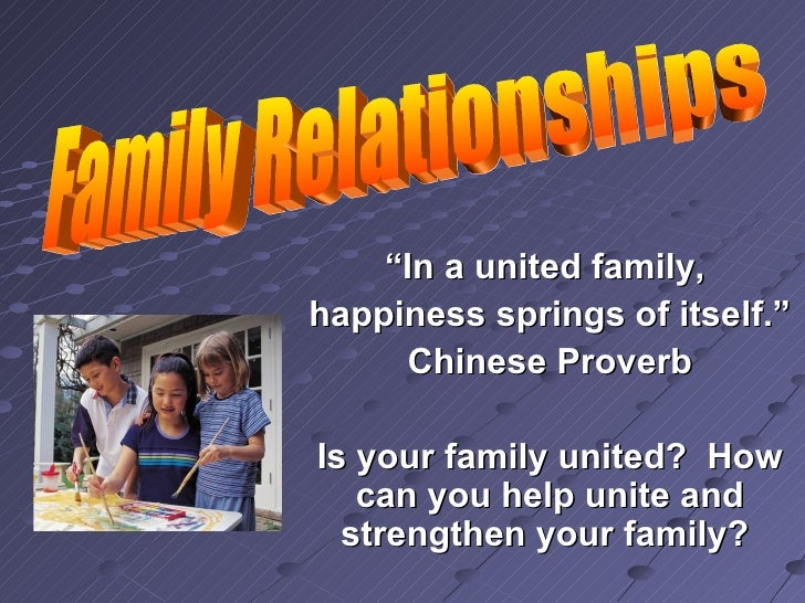 """Family Relationships """" In a united family,  happiness springs of itself."""" Chinese Proverb Is your family united?  How can ..."""