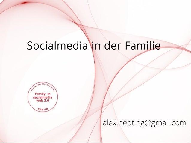Socialmedia in der Familie alex.hepting@gmail.com